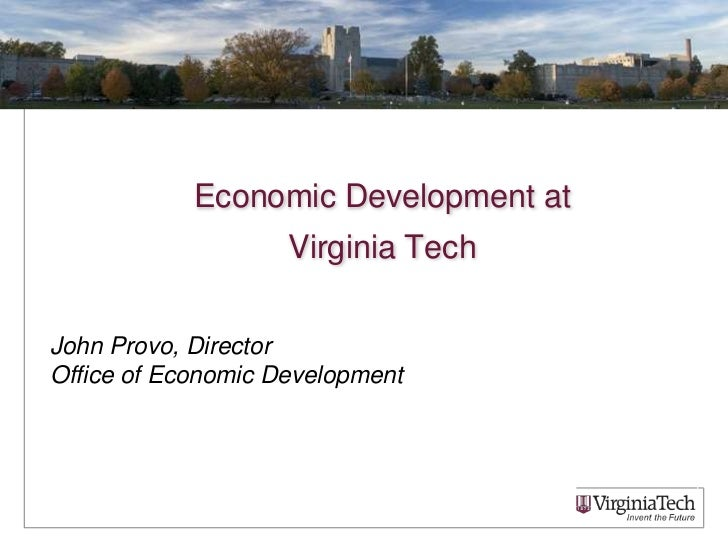 Economic Development at Virginia Tech<br />John Provo, Director <br />Office of Economic Development<br />