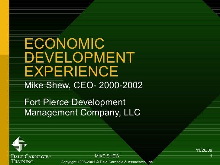 ECONOMIC DEVELOPMENT EXPERIENCE Mike Shew, CEO- 2000-2002 Fort Pierce Development Management Company, LLC Copyright 1996-2...