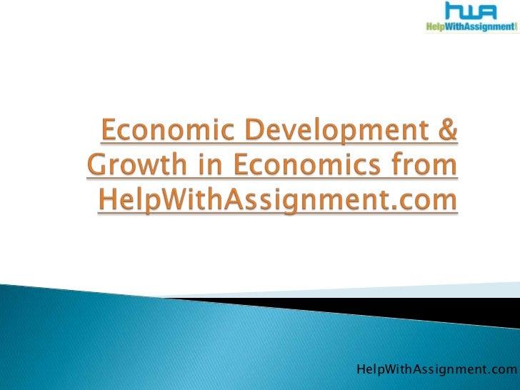 Economic Development & Growth in Economics from HelpWithAssignment.com<br />HelpWithAssignment.com<br />
