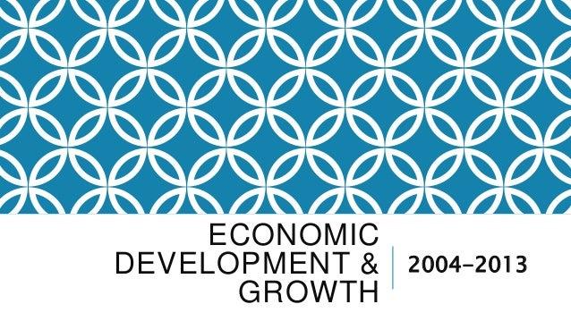 ECONOMIC DEVELOPMENT & GROWTH 2004-2013