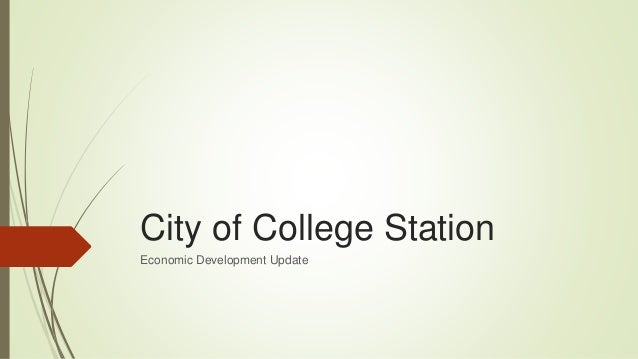 City of College Station Economic Development Update