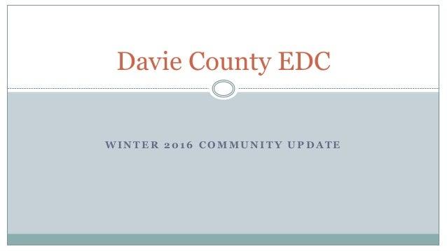 W I N T E R 2 0 1 6 C O M M U N I T Y U P D A T E Davie County EDC