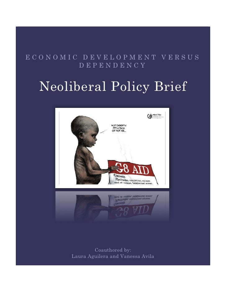 ECONOMIC DEVELOPMENT VERSUS        DEPENDENCY  Neoliberal Policy Brief               Coauthored by:       Laura Aguilera a...