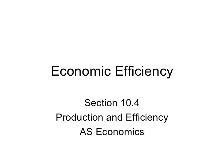 Economic Efficiency Section 10.4 Production and Efficiency AS Economics