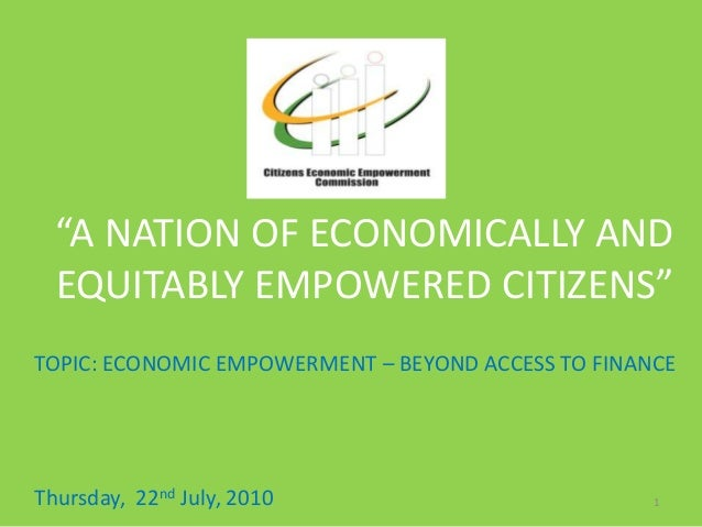 """n""""A NATION OF ECONOMICALLY ANDEQUITABLY EMPOWERED CITIZENS""""TOPIC: ECONOMIC EMPOWERMENT – BEYOND ACCESS TO FINANCEThursday,..."""