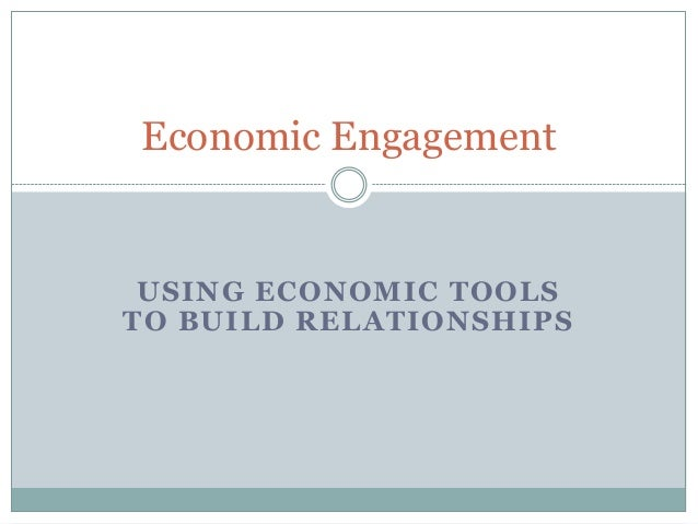Economic Engagement  USING ECONOMIC TOOLS TO BUILD RELATIONSHIPS