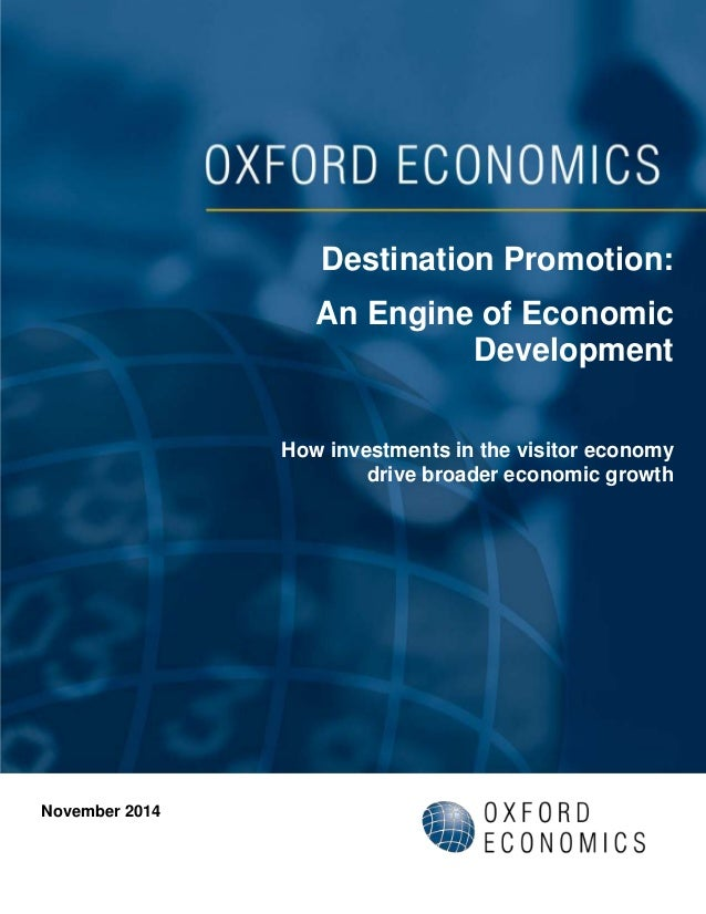 Destination Promotion:  An Engine of Economic  Development  How investments in the visitor economy  drive broader economic...