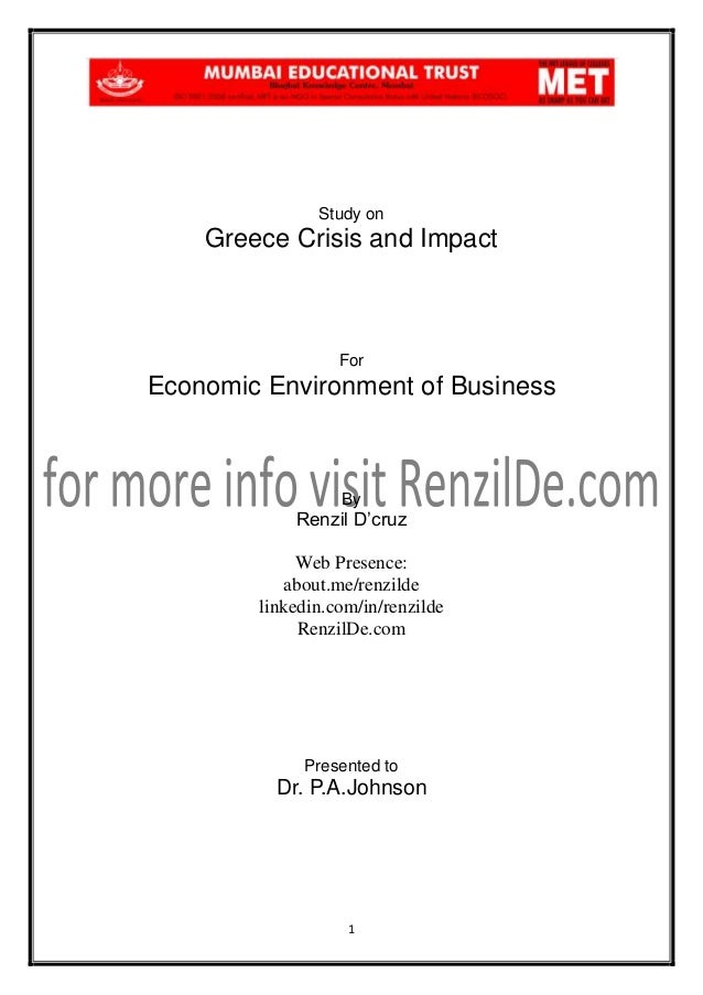 Study on  Greece Crisis and Impact  For  Economic Environment of Business  By  Renzil D'cruz Web Presence: about.me/renzil...