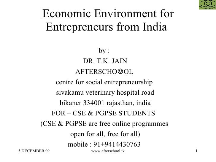 Economic Environment for Entrepreneurs from India  by :  DR. T.K. JAIN AFTERSCHO ☺ OL  centre for social entrepreneurship ...