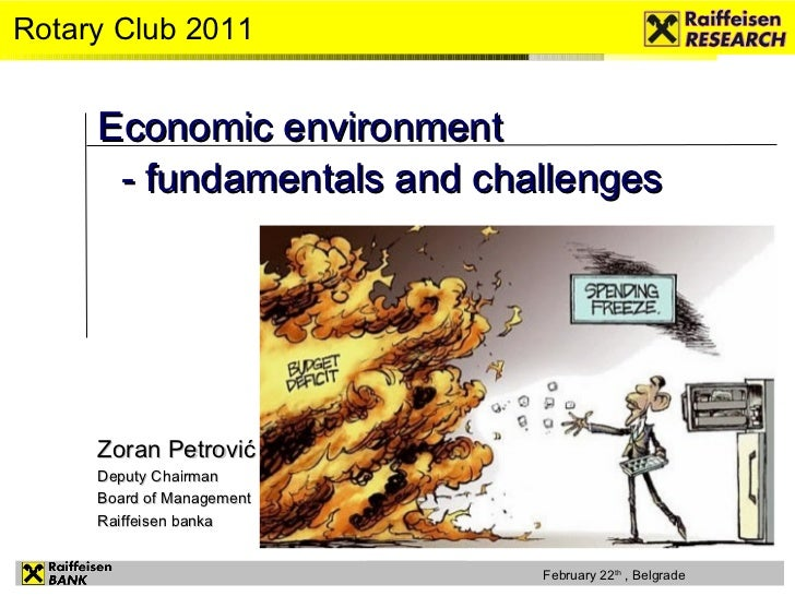 Economic environment  - fundamentals and challenges Rotary Club 2011 Zoran Petrović   Deputy Chairman Board of Management ...
