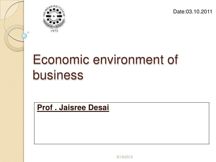 Date:03.10.2011Economic environment ofbusinessProf . Jaisree Desai                       6/18/2012
