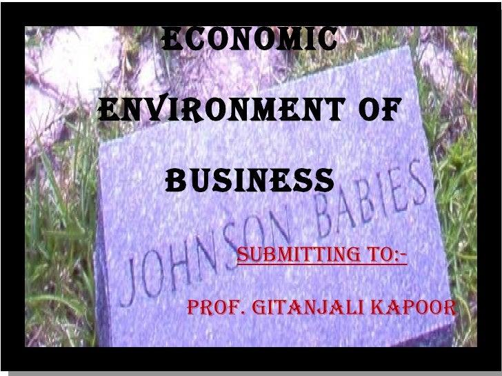 ECONOMIC ENVIRONMENT OF BUSINESS Submitting To:- Prof. Gitanjali Kapoor
