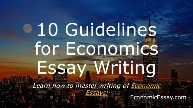 guidelines for economics essay writing 10 guidelines for economics essay writing learn how to master writing of economic essays
