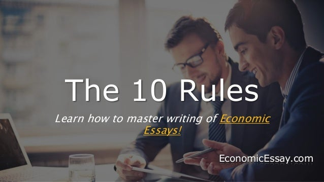 guidelines for economics essay writing 4 the 10 rules learn how to master writing of economic essays