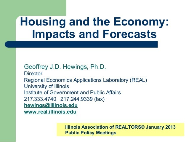 Housing and the Economy:  Impacts and ForecastsGeoffrey J.D. Hewings, Ph.D.DirectorRegional Economics Applications Laborat...