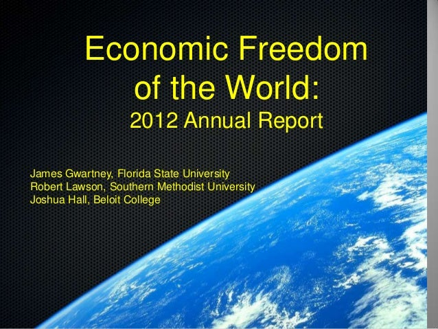 Economic Freedom             of the World:                   2012 Annual ReportJames Gwartney, Florida State UniversityRob...