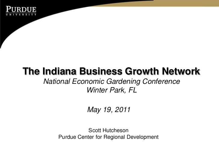 The Indiana Business Growth Network    National Economic Gardening Conference                Winter Park, FL              ...