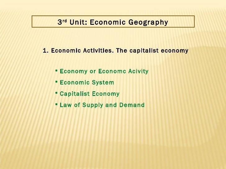 3 rd  Unit: Economic Geography 1. Economic Activities. The capitalist economy <ul><li>Economy or Economc Acivity </li></ul...