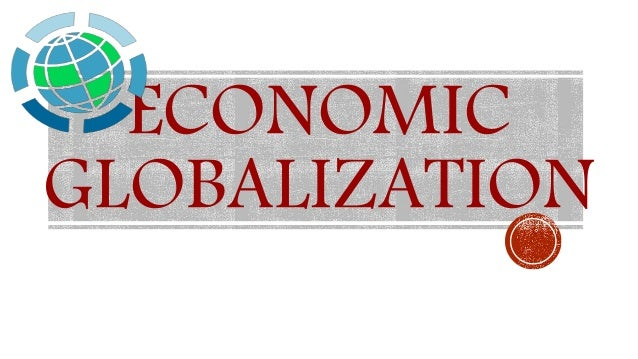 globalization in economic activity Globalization not only offers numerous challenges to business enterprises but also opens up new opportunitiesas mobility of capital and labor is gaining momentum so is economic globalization.