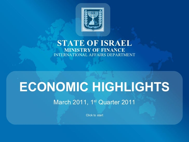 STATE OF ISRAEL MINISTRY OF FINANCE INTERNATIONAL AFFAIRS DEPARTMENT ECONOMIC HIGHLIGHTS March 2011, 1 st  Quarter 2011 Cl...