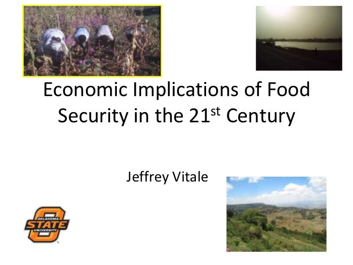Economic Implications of Food Security in the 21st Century<br />Jeffrey Vitale<br />