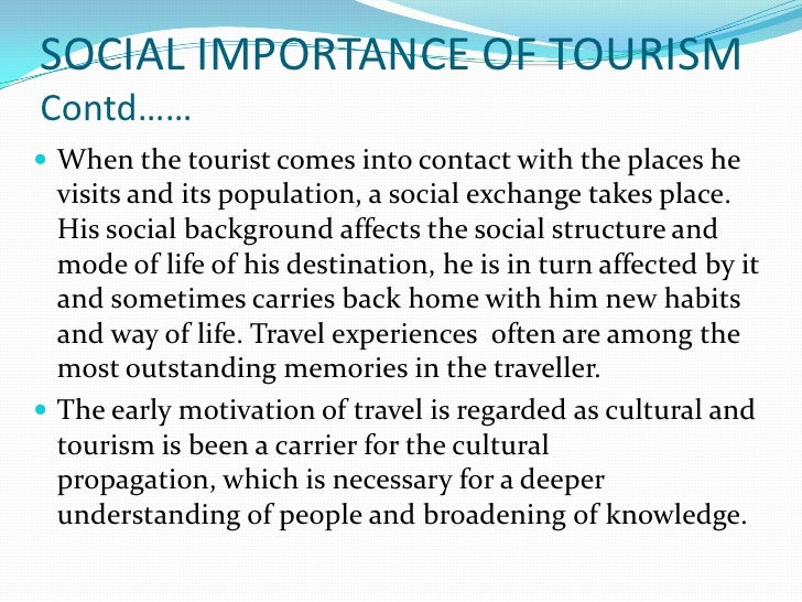 economic significance of tourism Economic and social significance of tourism for people the economic and social factors are closely interrelated, as the economy can provide the infrastructure and.