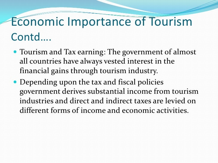 importance of tourism economy Tourism industry is the main influential type of industry in the world nepal has also taken tourism industry as its major sector of income in the fiscal year 2009/11.