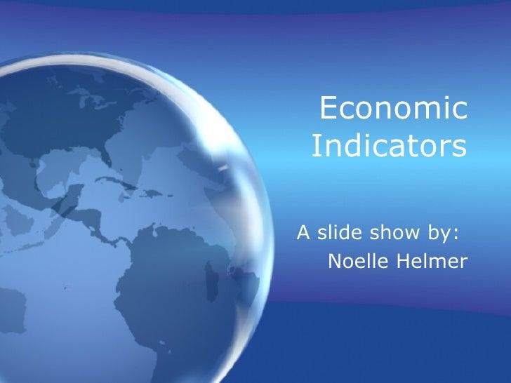 Economic Indicators A slide show by:  Noelle Helmer