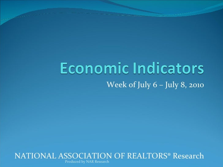 Week of July 6 – July 8, 2010 NATIONAL ASSOCIATION OF REALTORS® Research Produced by NAR Research