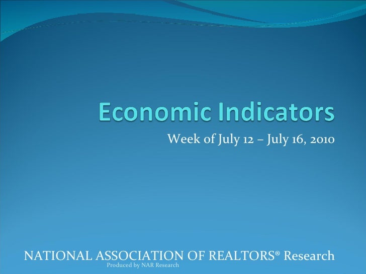 Week of July 12 – July 16, 2010 NATIONAL ASSOCIATION OF REALTORS® Research Produced by NAR Research
