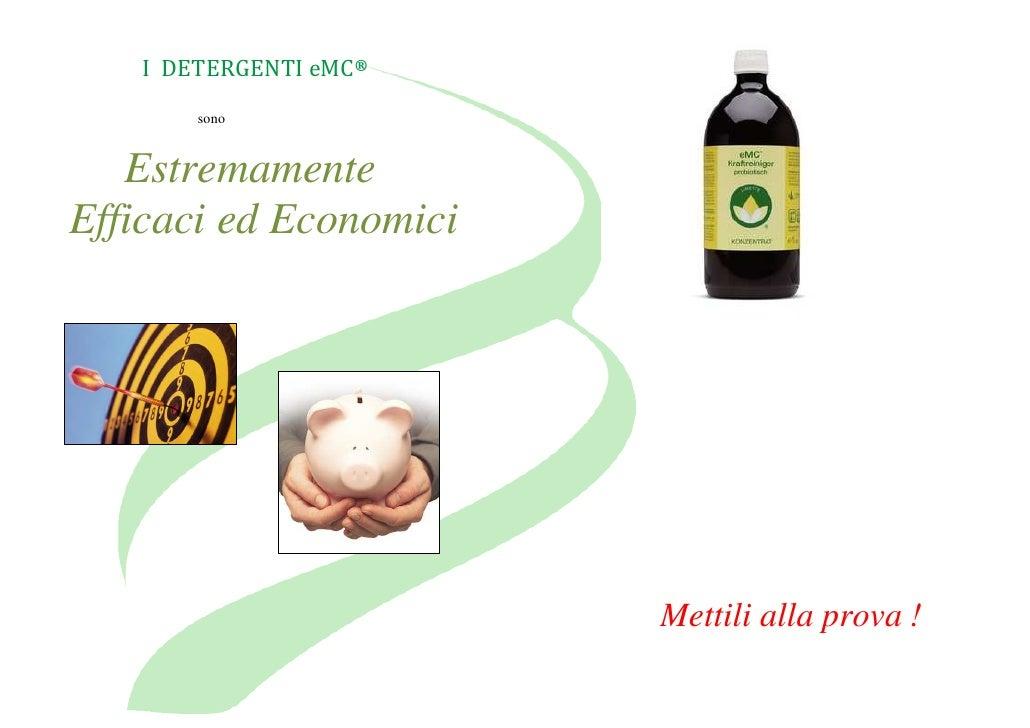 I DETERGENTI eMC®       sono   EstremamenteEfficaci ed Economici                        Mettili alla prova !