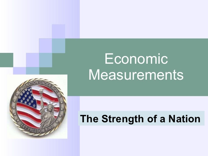 Economic Measurements The Strength of a Nation