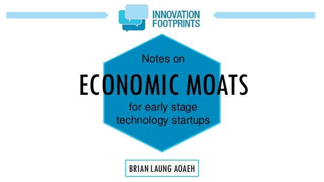 Notes on ECONOMIC MOATSfor early stage technology startups BRIAN LAUNG AOAEH