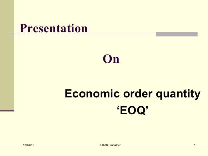 Presentation  On Economic order quantity ' EOQ' 06/28/11 XIDAS, Jabalpur