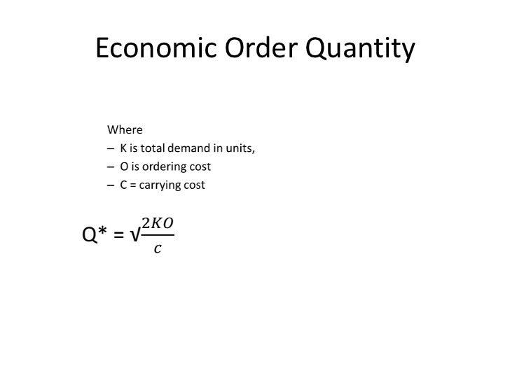 economical order quantity Economic order quantity adalah tingkat persediaan yang meminimalkan total  biaya menyimpan persediaan dan biaya pemesanan ini adalah.