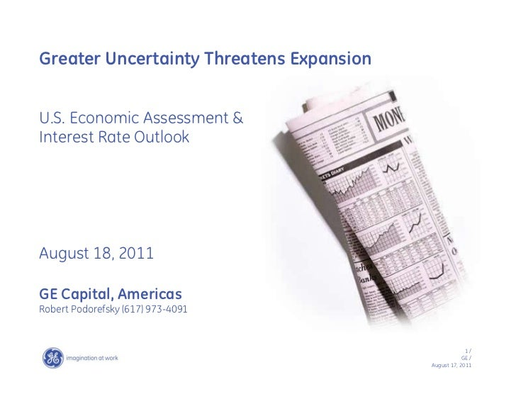 Greater Uncertainty Threatens ExpansionU.S. Economic Assessment &Interest Rate OutlookAugust 18, 2011GE Capital, AmericasR...