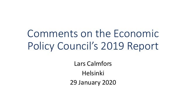 Comments on the Economic Policy Council's 2019 Report Lars Calmfors Helsinki 29 January 2020