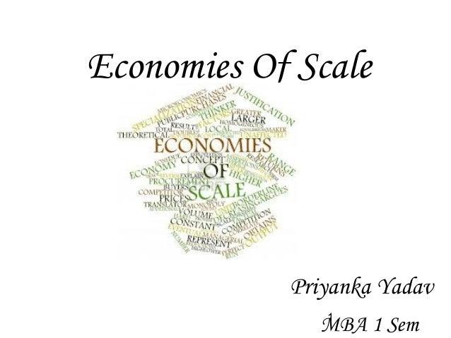 Economies Of Scale  Priyanka Yadav  1  MBA 1 Sem