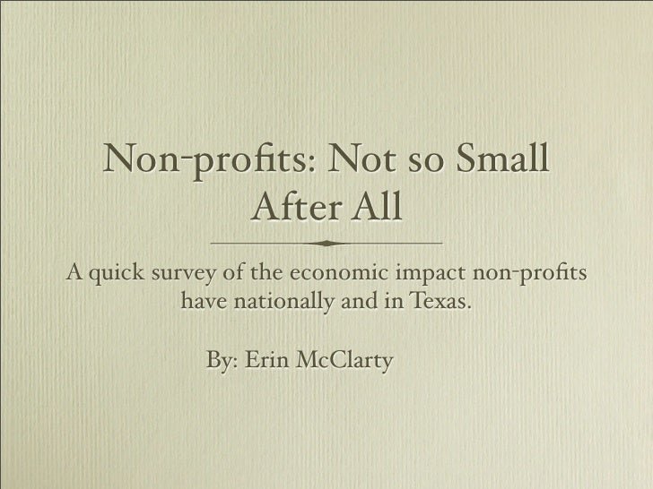 Non-profits: Not so Small           After All A quick survey of the economic impact non-profits            have nationally a...