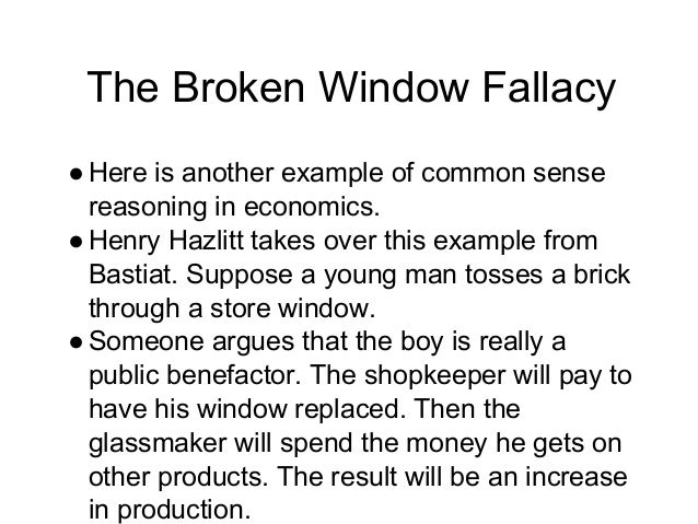 broken window fallacy In an interveiw with cnbc on friday, dudley trotted out of the ol' broken window fallacy in an effort to find a silver lining to irma's impending, potentially devastating landfall in florida.