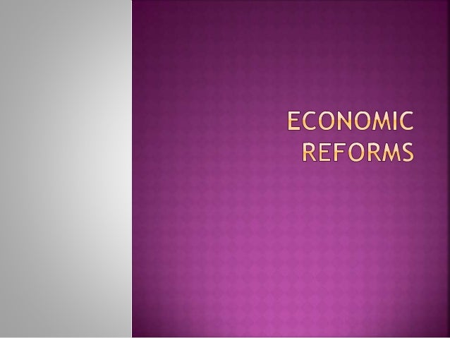 The term economic reform broadly indicates necessary structural adjustments to external events. It include the function of...