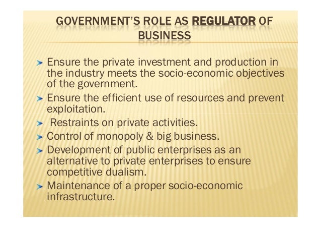 the role of government in business essay Business studies -describe the roles of government in the in the present business environment governments have the power to change and make laws, having a major role.