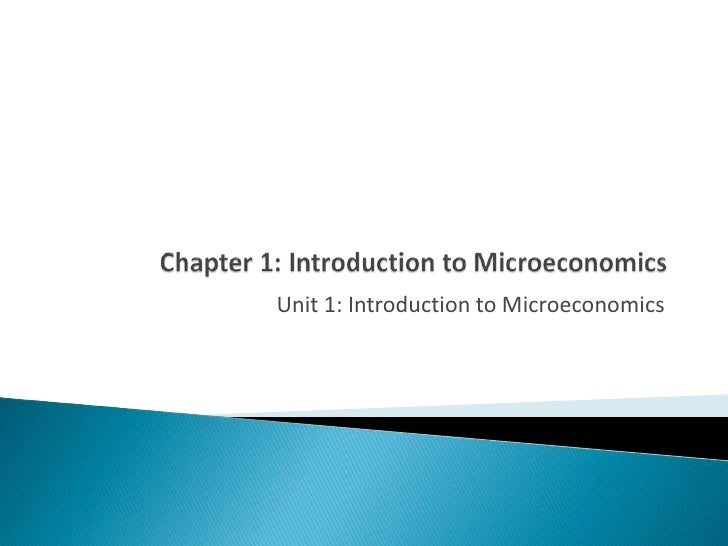 Chapter 1: Introduction to Microeconomics<br />Unit 1: Introduction to Microeconomics<br />