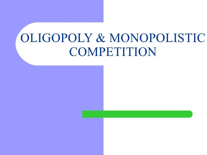 oligopolies and monopolistic competition grifols talecris Monopolistic competition in the retail industry: a look at fast food from an economic perspective, the retail industry can be identified as having four distinct forms of competition: perfect competition, monopolistic competition, oligopoly, and monopoly.