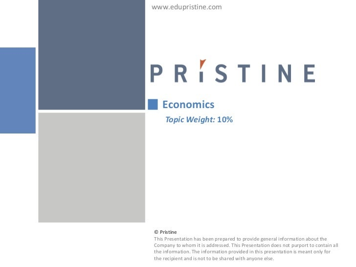 www.edupristine.com   Economics    Topic Weight: 10%© PristineThis Presentation has been prepared to provide general infor...