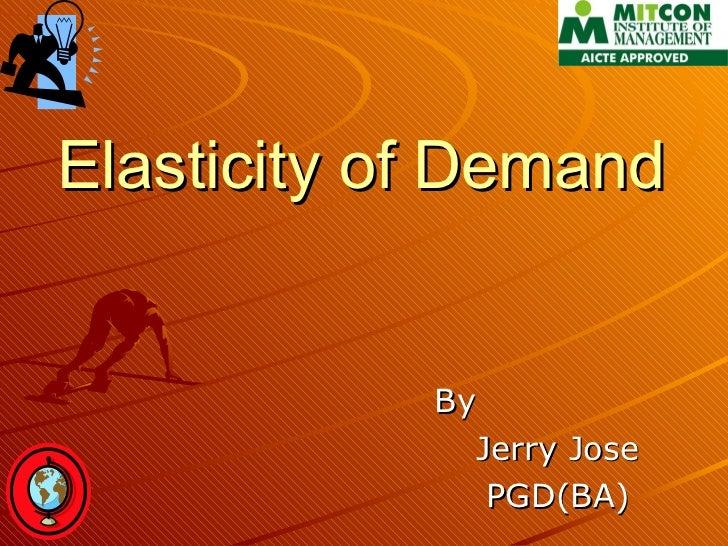 Elasticity of Demand By Jerry Jose PGD(BA)