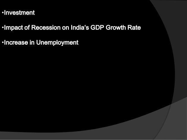impact of recession on fdi in india Role of foreign direct investment in india: an analytical study 35 iv foreign direct and indirect investment fdi stands for foreign direct investment, a component of a country's national financial accounts.