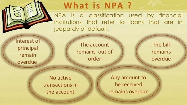 non performing assets npa essay Non performing assets over the next ten years asia could emerge as the world's growth engine, led by china and india, and fueled by an inflow of global capital, technology transfer, an.