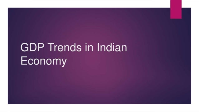 GDP Trends in Indian  Economy
