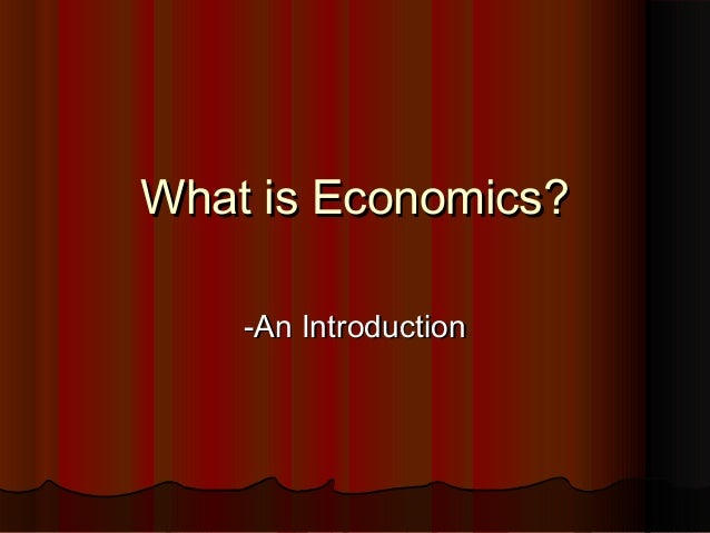 What is Economics?What is Economics? -An Introduction-An Introduction